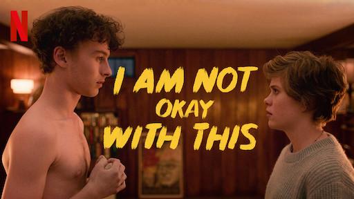 I am Not Okay With This: Komedi Soslu, Fantastik Gençlik Dizisi