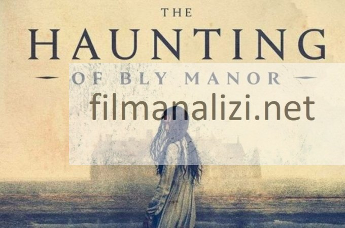 The Haunting of Bly Manor Konusu İnceleme ve Analiz