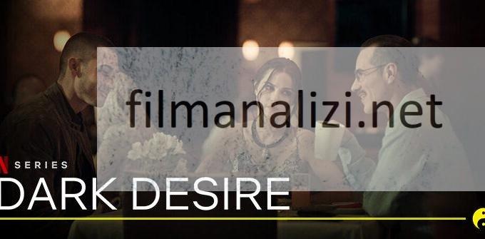 Dark Desire Dizi | Konusu | Oyuncuları |Netflix